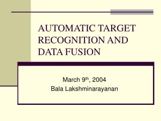 AUTOMATIC TARGET RECOGNITION AND DATA FUSION