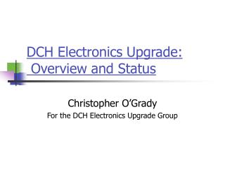 DCH Electronics Upgrade:  Overview and Status