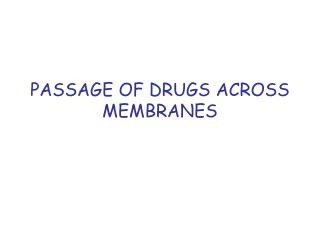 PASSAGE OF DRUGS ACROSS MEMBRANES