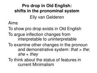 Pro drop in Old English:  shifts in the pronominal system Elly van Gelderen