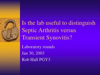 Is the lab useful to distinguish Septic Arthritis versus Transient Synovitis?