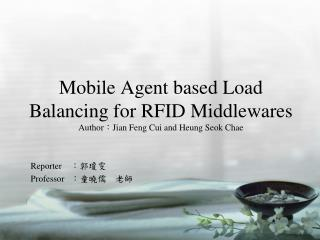 Mobile Agent based Load Balancing for RFID Middlewares Author : Jian Feng Cui and Heung Seok Chae