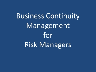 Business Continuity Management for Risk Managers