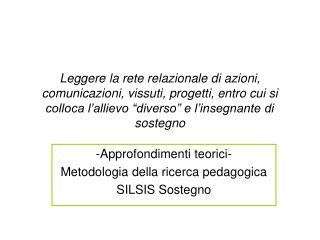 -Approfondimenti teorici- Metodologia della ricerca pedagogica SILSIS Sostegno