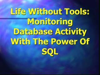 Life Without Tools: Monitoring Database Activity With The Power Of SQL