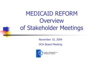 MEDICAID REFORM  Overview  of Stakeholder Meetings