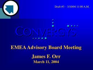 EMEA Advisory Board Meeting James F. Orr March 11, 2004