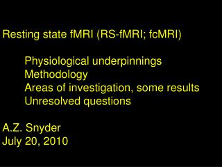 Resting state fMRI (RS-fMRI; fcMRI) 	Physiological underpinnings 	Methodology
