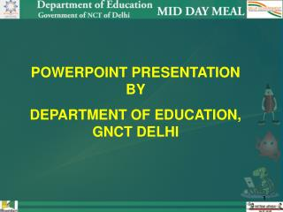 POWERPOINT PRESENTATION BY  DEPARTMENT OF EDUCATION, GNCT DELHI