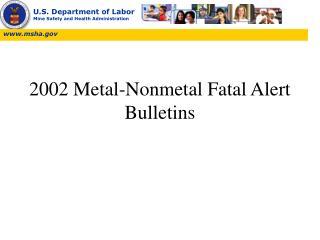 2002 Metal-Nonmetal Fatal Alert Bulletins