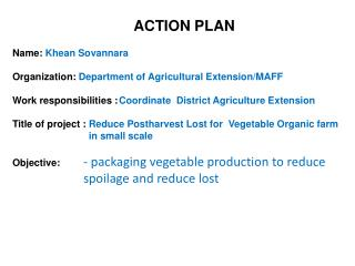 Name:  Khean Sovannara Organization:  Department of Agricultural Extension/MAFF