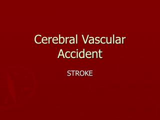 Cerebral Vascular Accident