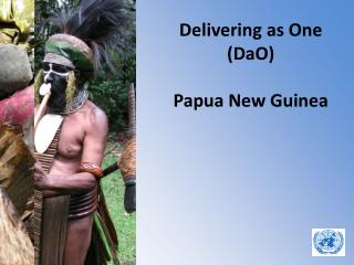 Delivering as One ( DaO )  Papua New Guinea