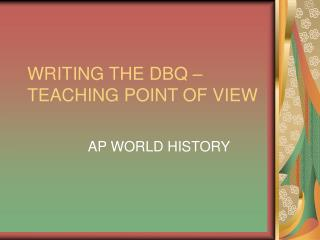 WRITING THE DBQ –  TEACHING POINT OF VIEW