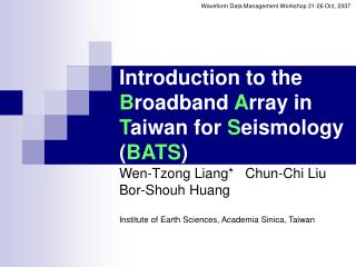 Introduction to the  B roadband  A rray in  T aiwan for  S eismology ( BATS )