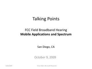 Talking Points FCC Field Broadband Hearing Mobile Applications and  Spectrum San  D iego, CA