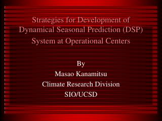 Strategies for Development of Dynamical Seasonal Prediction (DSP)  System at Operational Centers