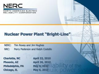 "Nuclear Power Plant ""Bright-Line"" NERC: 	Tim Roxey and Jim Hughes NRC: 	Perry Pederson and Ralph Costello"