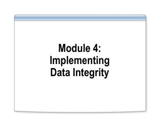 Module 4:  Implementing  Data Integrity