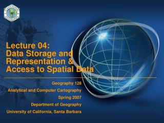 Lecture 04:  Data Storage and Representation & Access to Spatial Data