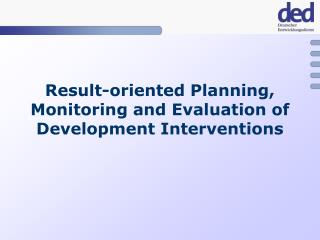 Result-oriented Planning, Monitoring and Evaluation of Development Interventions