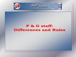 P & G staff: Differences and Rules