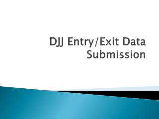 DJJ Entry/Exit Data Submission