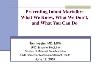 Preventing Infant Mortality:   What We Know, What We Don't,  and What You Can Do