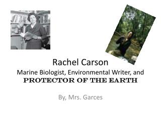 Rachel Carson Marine Biologist, Environmental Writer, and Protector of the Earth