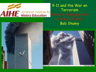 9-11 and the War on Terrorism History, Ideology and Current Status Bob Shamy