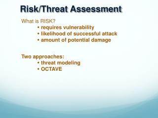 What is RISK?   requires vulnerability 	  likelihood of successful attack