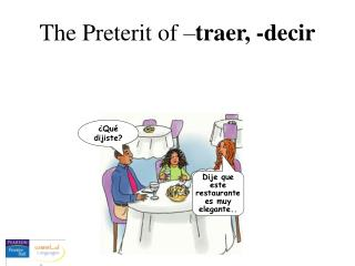 The Preterit of – traer, -decir
