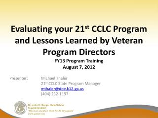 Presenter: 	Michael Thaler 			21 st  CCLC State Program Manager mthaler@doe.k12.ga