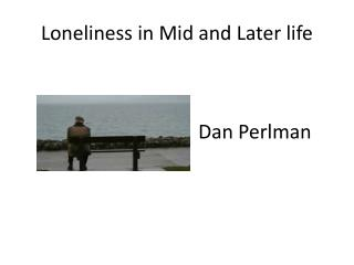 Loneliness in Mid and Later life