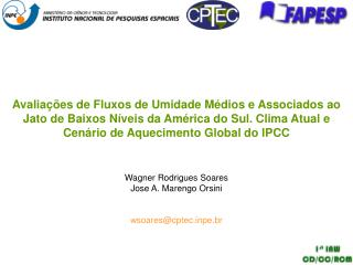 Wagner Rodrigues Soares Jose A. Marengo Orsini wsoares@cptecpe.br