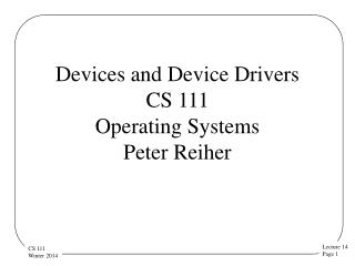 Devices and Device Drivers CS 111 Operating  Systems  Peter Reiher
