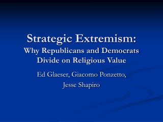 Strategic Extremism:  Why Republicans and Democrats Divide on Religious Value