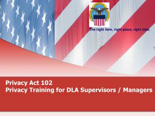 Privacy Act 102 Privacy Training for DLA Supervisors / Managers