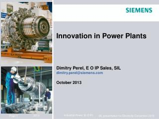 Innovation in Power Plants Dimitry Perel, E O IP Sales, SIL dimitry.perel@siemens October 2013