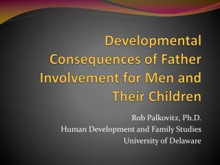 Developmental Consequences of Father Involvement for Men and Their Children