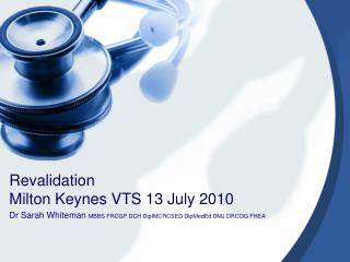 Revalidation Milton Keynes VTS 13 July 2010