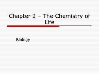 Chapter 2 – The Chemistry of Life