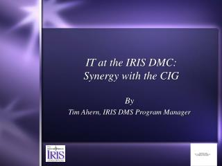 IT at the IRIS DMC:  Synergy with the CIG