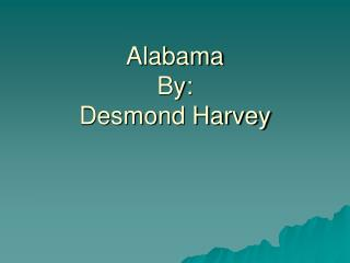 Alabama By:  Desmond Harvey