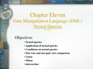 Chapter Eleven Data Manipulation Language (DML) Nested Queries Dr. Chitsaz