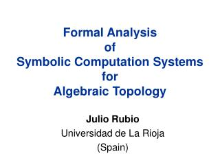 Formal Analysis  of  Symbolic Computation Systems  for Algebraic Topology