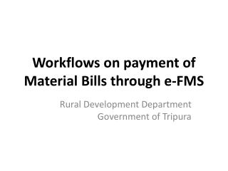 Workflows on payment of Material Bills through e-FMS