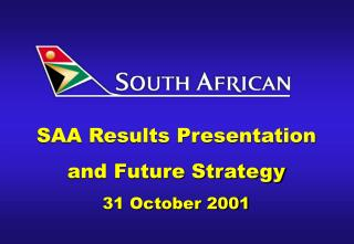 SAA Results Presentation and Future Strategy 31 October 2001