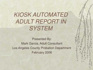 KIOSK AUTOMATED ADULT REPORT IN SYSTEM