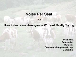 Noise Per Seat or How to Increase Annoyance Without Really Trying